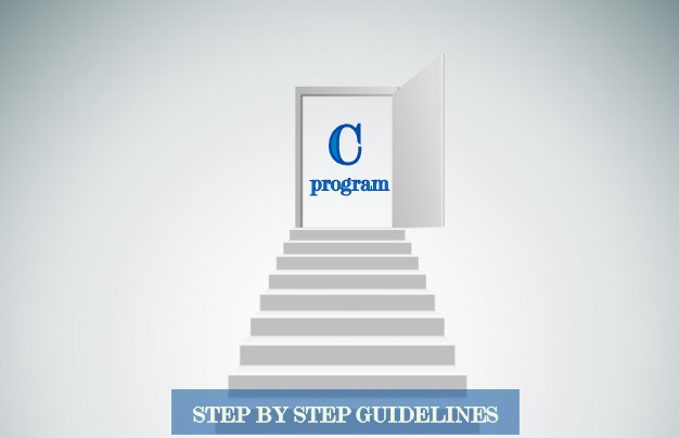 how to write a c program : step by step guidelines
